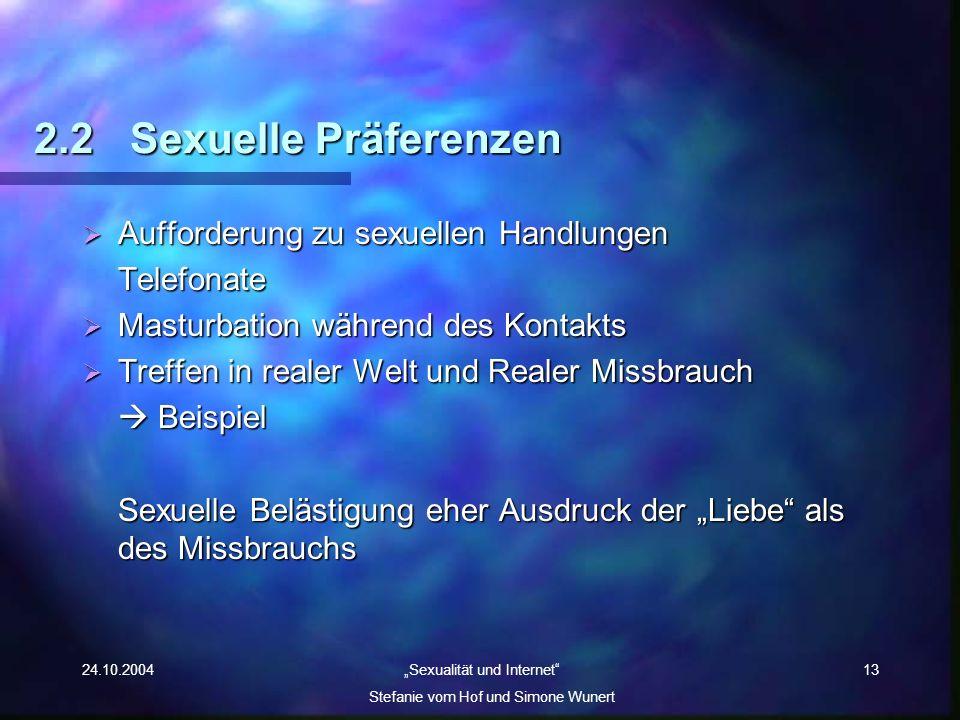 24.10.2004 Sexualität und Internet Stefanie vom Hof und Simone Wunert 13 2.2Sexuelle Präferenzen Aufforderung zu sexuellen Handlungen Aufforderung zu