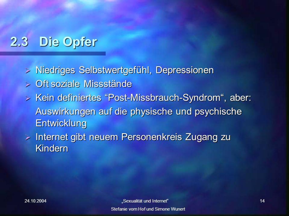 24.10.2004 Sexualität und Internet Stefanie vom Hof und Simone Wunert 14 2.3Die Opfer Niedriges Selbstwertgefühl, Depressionen Niedriges Selbstwertgef
