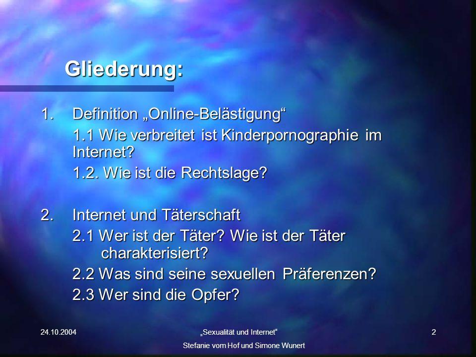 24.10.2004 Sexualität und Internet Stefanie vom Hof und Simone Wunert 2 Gliederung: 1.Definition Online-Belästigung 1.1 Wie verbreitet ist Kinderporno