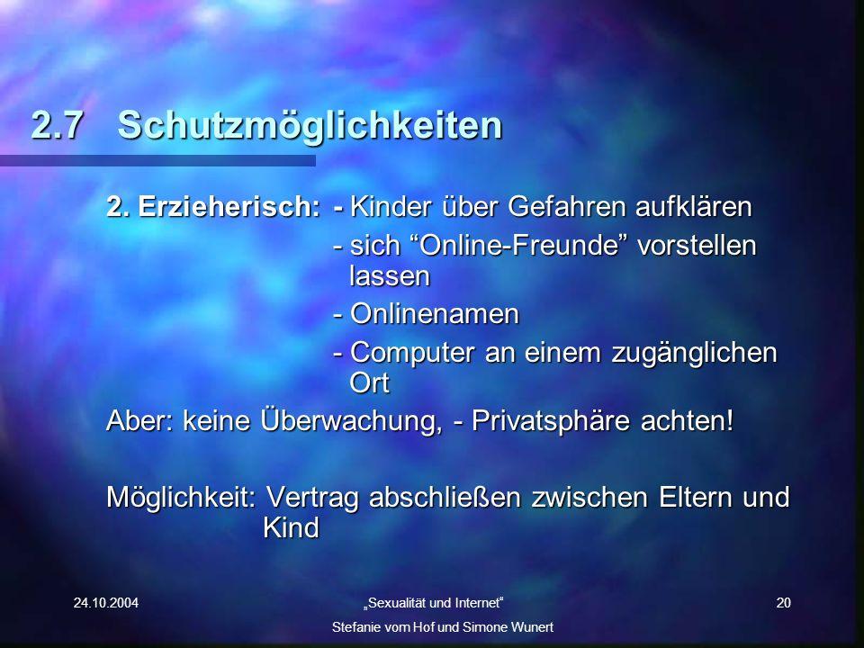 24.10.2004 Sexualität und Internet Stefanie vom Hof und Simone Wunert 20 2.7Schutzmöglichkeiten 2. Erzieherisch:- Kinder über Gefahren aufklären - sic