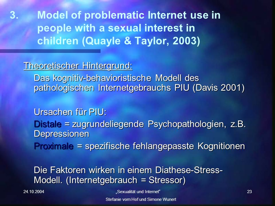 24.10.2004 Sexualität und Internet Stefanie vom Hof und Simone Wunert 23 3. Model of problematic Internet use in people with a sexual interest in chil
