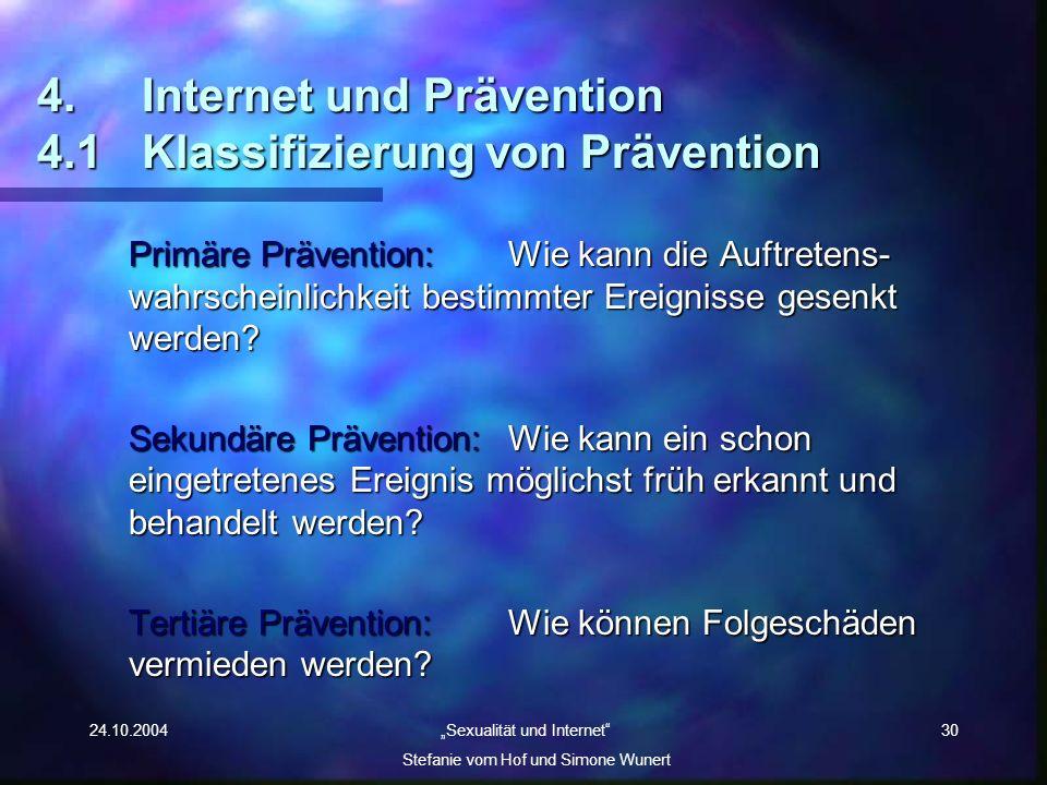 24.10.2004 Sexualität und Internet Stefanie vom Hof und Simone Wunert 30 4. Internet und Prävention 4.1Klassifizierung von Prävention Primäre Präventi
