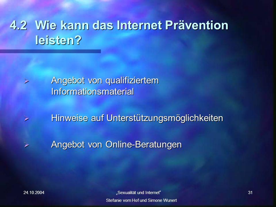 24.10.2004 Sexualität und Internet Stefanie vom Hof und Simone Wunert 31 4.2Wie kann das Internet Prävention leisten? Angebot von qualifiziertem Infor
