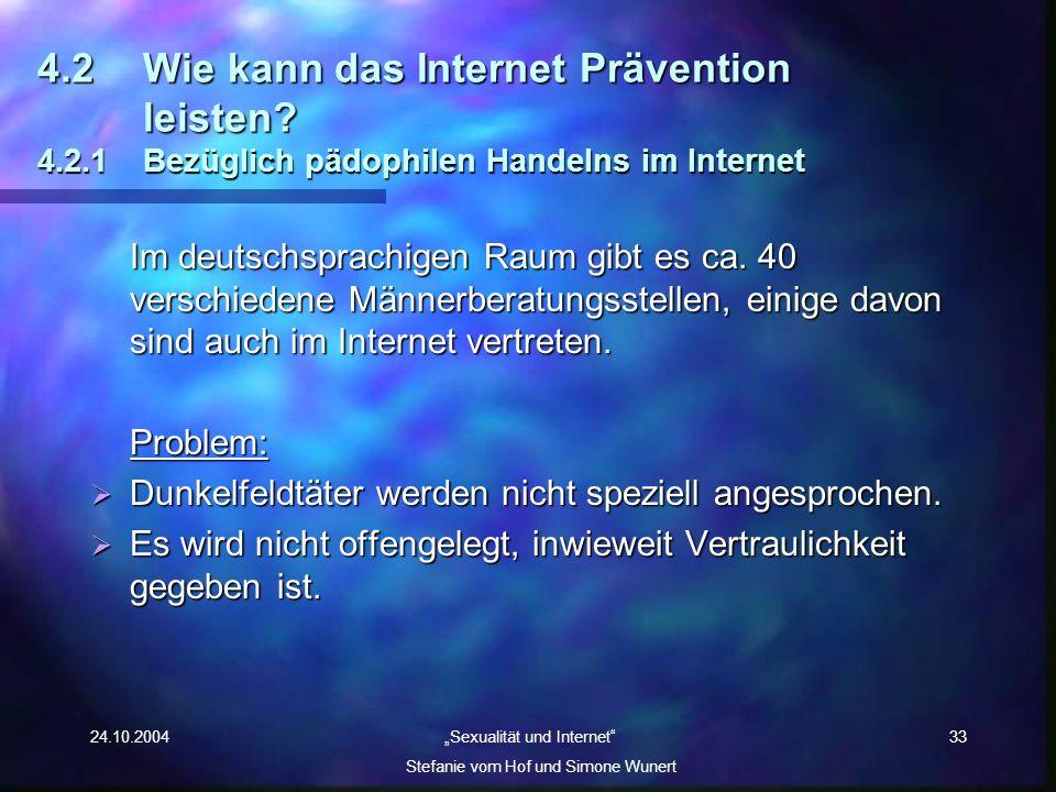 24.10.2004 Sexualität und Internet Stefanie vom Hof und Simone Wunert 33 4.2Wie kann das Internet Prävention leisten? 4.2.1 Bezüglich pädophilen Hande