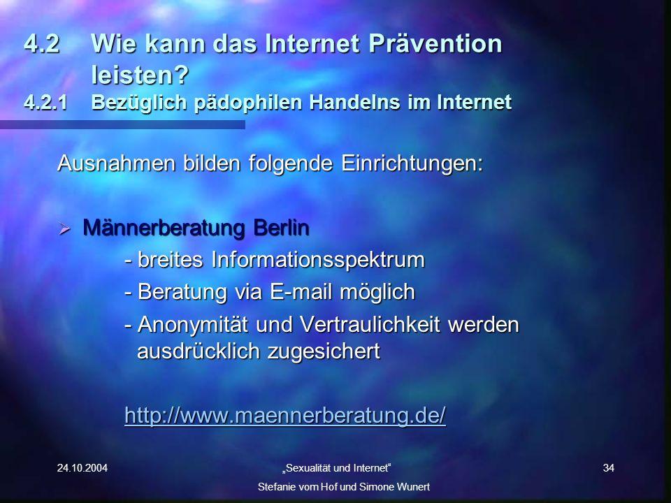 24.10.2004 Sexualität und Internet Stefanie vom Hof und Simone Wunert 34 4.2Wie kann das Internet Prävention leisten? 4.2.1 Bezüglich pädophilen Hande