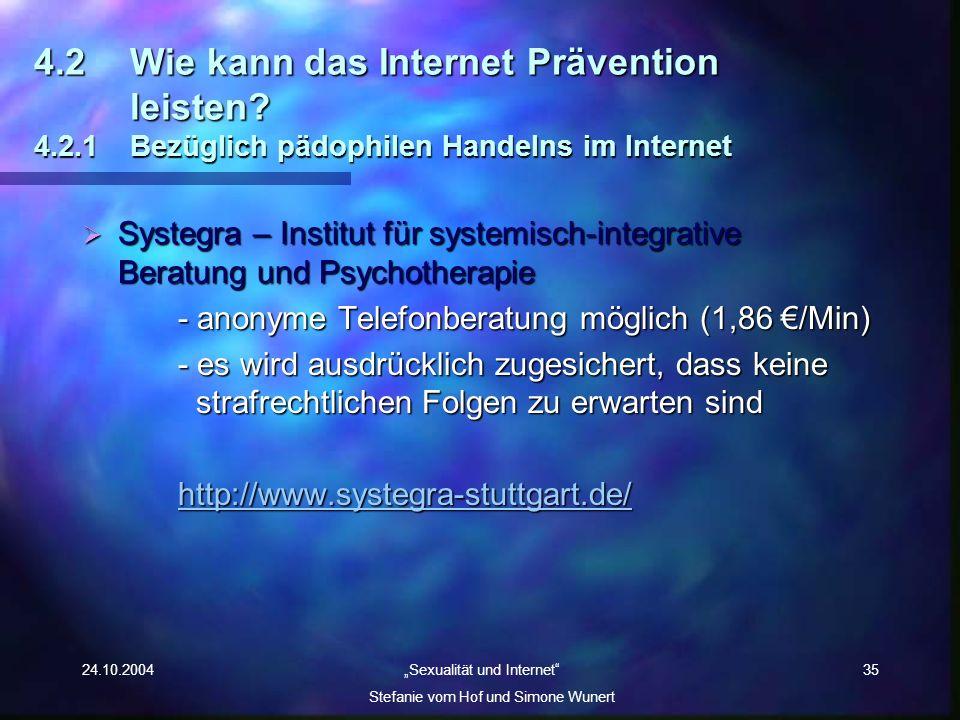 24.10.2004 Sexualität und Internet Stefanie vom Hof und Simone Wunert 35 4.2Wie kann das Internet Prävention leisten? 4.2.1 Bezüglich pädophilen Hande