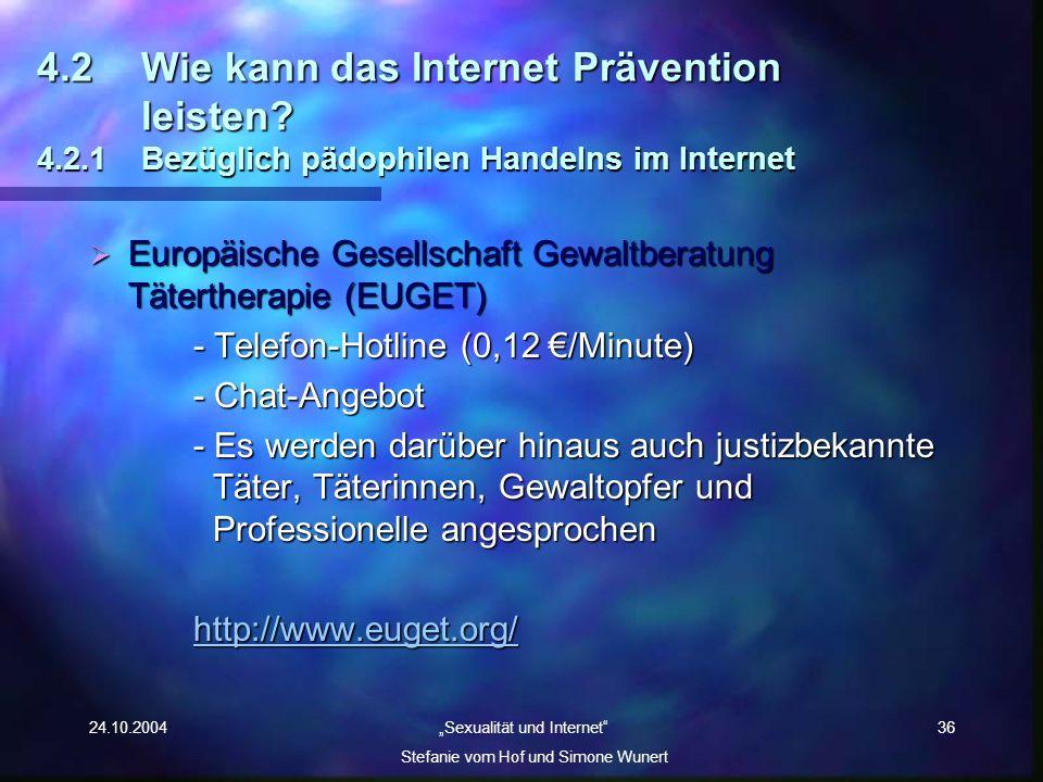24.10.2004 Sexualität und Internet Stefanie vom Hof und Simone Wunert 36 4.2Wie kann das Internet Prävention leisten? 4.2.1 Bezüglich pädophilen Hande