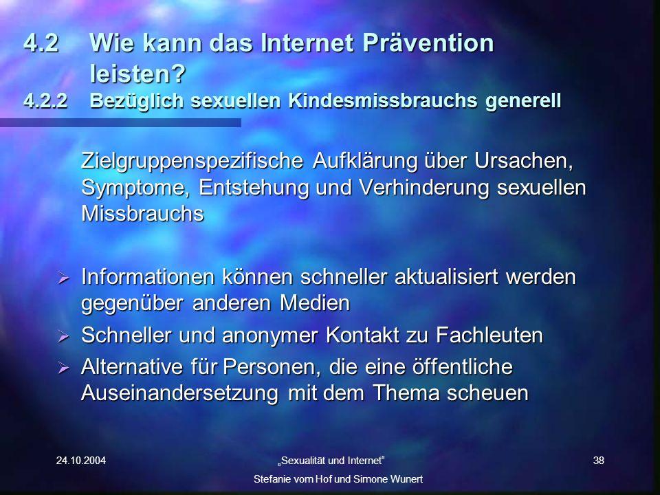 24.10.2004 Sexualität und Internet Stefanie vom Hof und Simone Wunert 38 4.2Wie kann das Internet Prävention leisten? 4.2.2 Bezüglich sexuellen Kindes