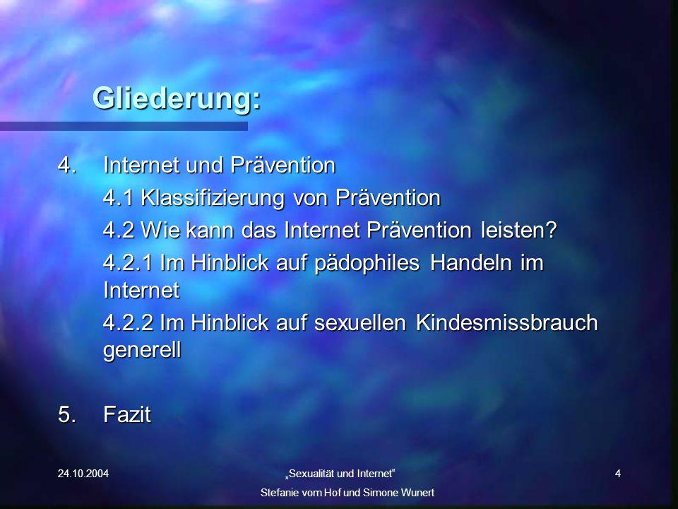 24.10.2004 Sexualität und Internet Stefanie vom Hof und Simone Wunert 4 Gliederung: 4.Internet und Prävention 4.1 Klassifizierung von Prävention 4.2 W