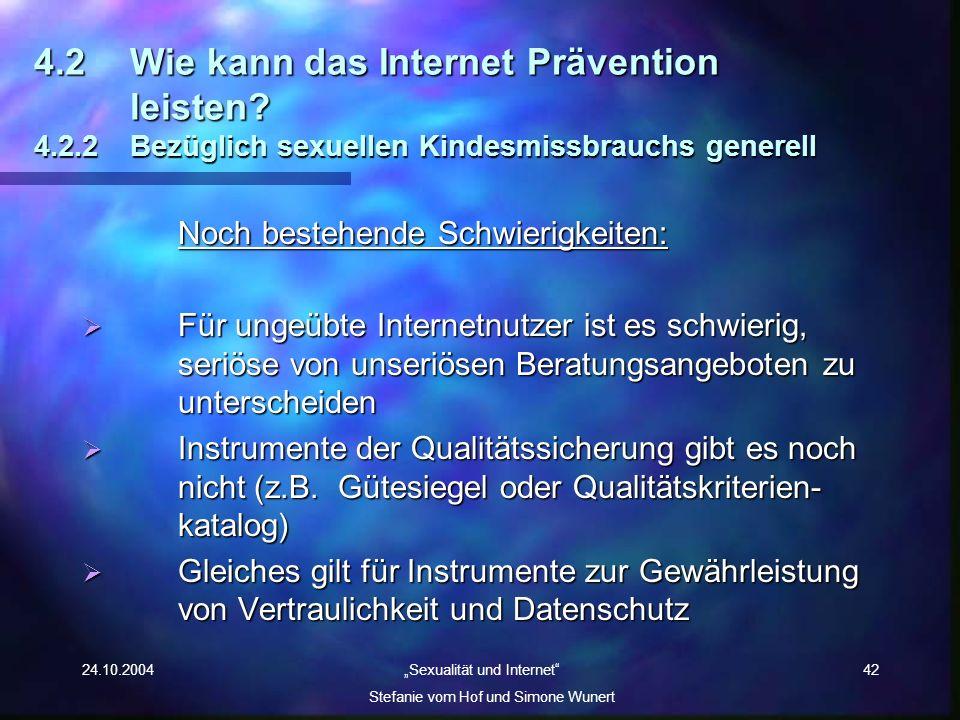 24.10.2004 Sexualität und Internet Stefanie vom Hof und Simone Wunert 42 4.2Wie kann das Internet Prävention leisten? 4.2.2 Bezüglich sexuellen Kindes