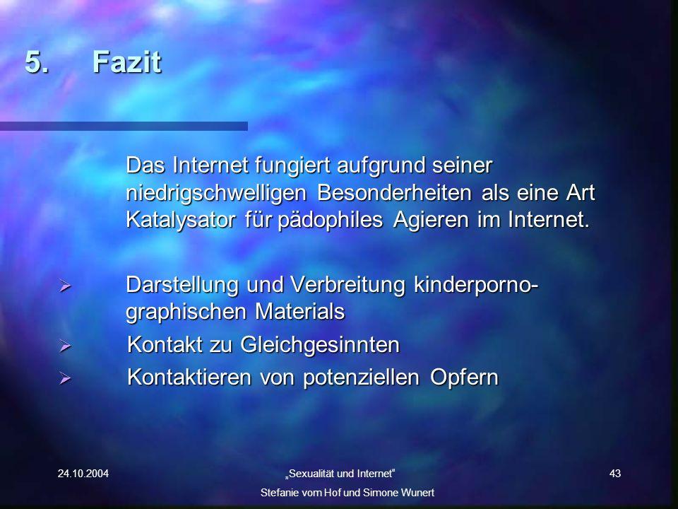 24.10.2004 Sexualität und Internet Stefanie vom Hof und Simone Wunert 43 5. Fazit Das Internet fungiert aufgrund seiner niedrigschwelligen Besonderhei