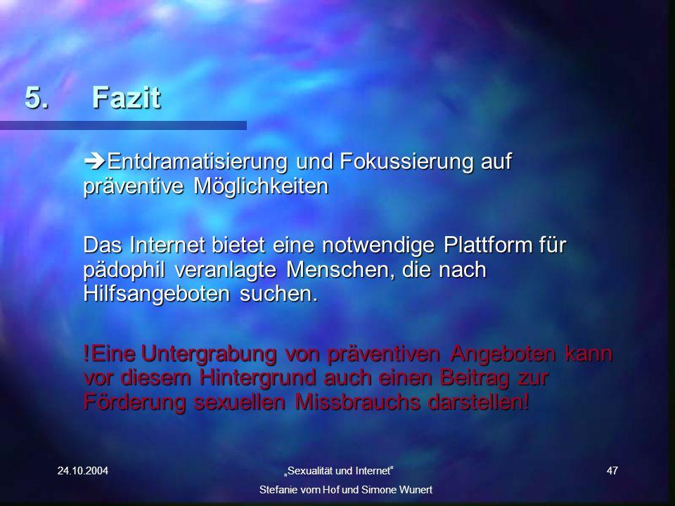 24.10.2004 Sexualität und Internet Stefanie vom Hof und Simone Wunert 47 5. Fazit Entdramatisierung und Fokussierung auf präventive Möglichkeiten Entd