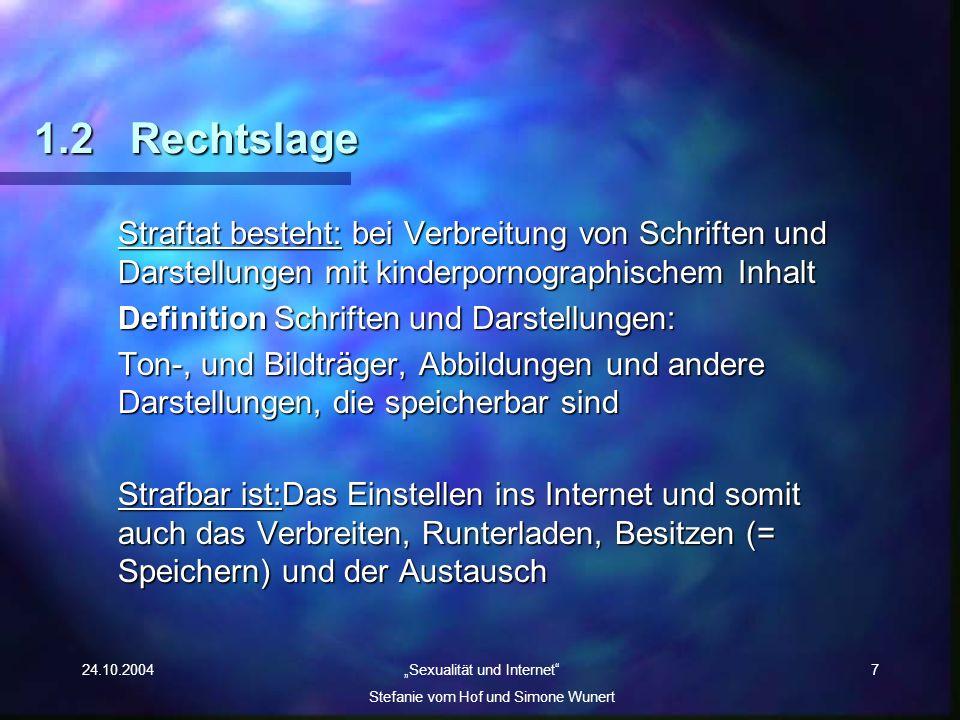 24.10.2004 Sexualität und Internet Stefanie vom Hof und Simone Wunert 7 1.2Rechtslage Straftat besteht: bei Verbreitung von Schriften und Darstellunge