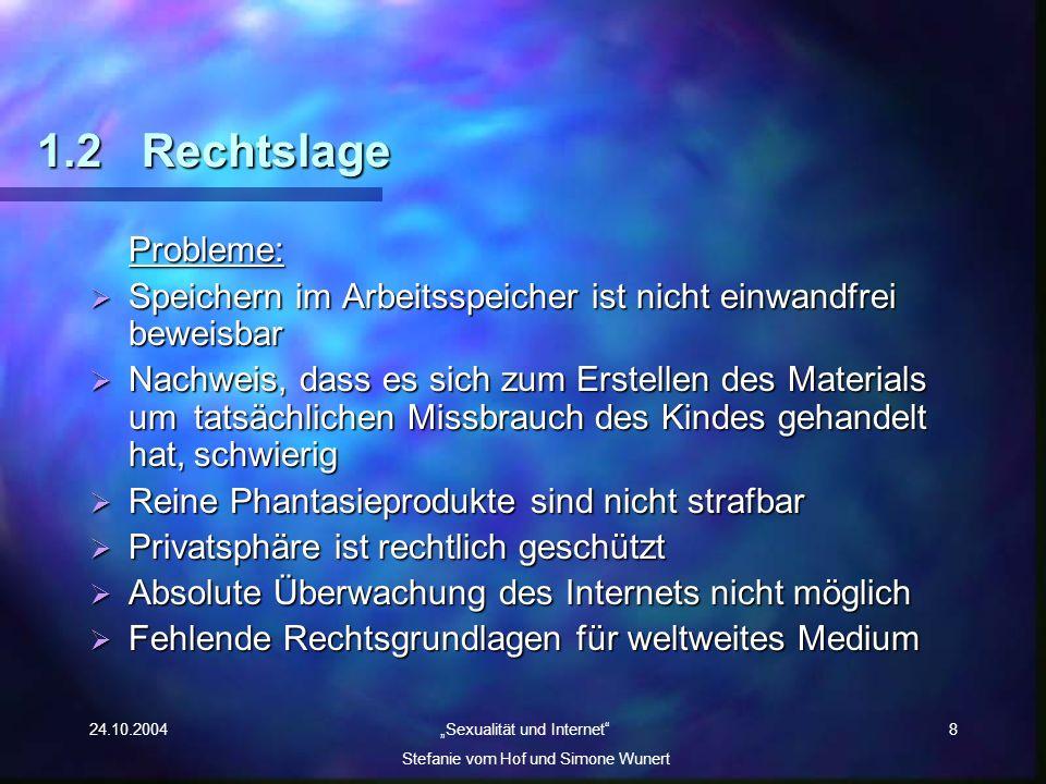 24.10.2004 Sexualität und Internet Stefanie vom Hof und Simone Wunert 8 1.2Rechtslage Probleme: Speichern im Arbeitsspeicher ist nicht einwandfrei bew