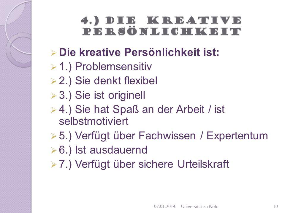 4.) Die kreative Persönlichkeit Die kreative Persönlichkeit ist: 1.) Problemsensitiv 2.) Sie denkt flexibel 3.) Sie ist originell 4.) Sie hat Spaß an