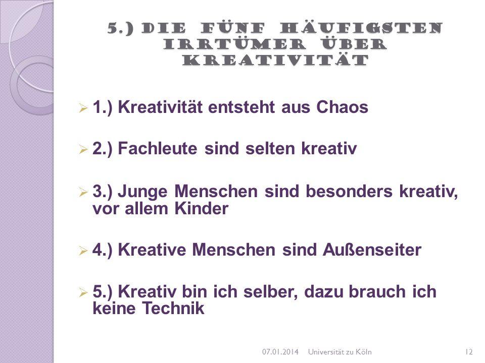 5.) Die fünf häufigsten Irrtümer über Kreativität 1.) Kreativität entsteht aus Chaos 2.) Fachleute sind selten kreativ 3.) Junge Menschen sind besonde