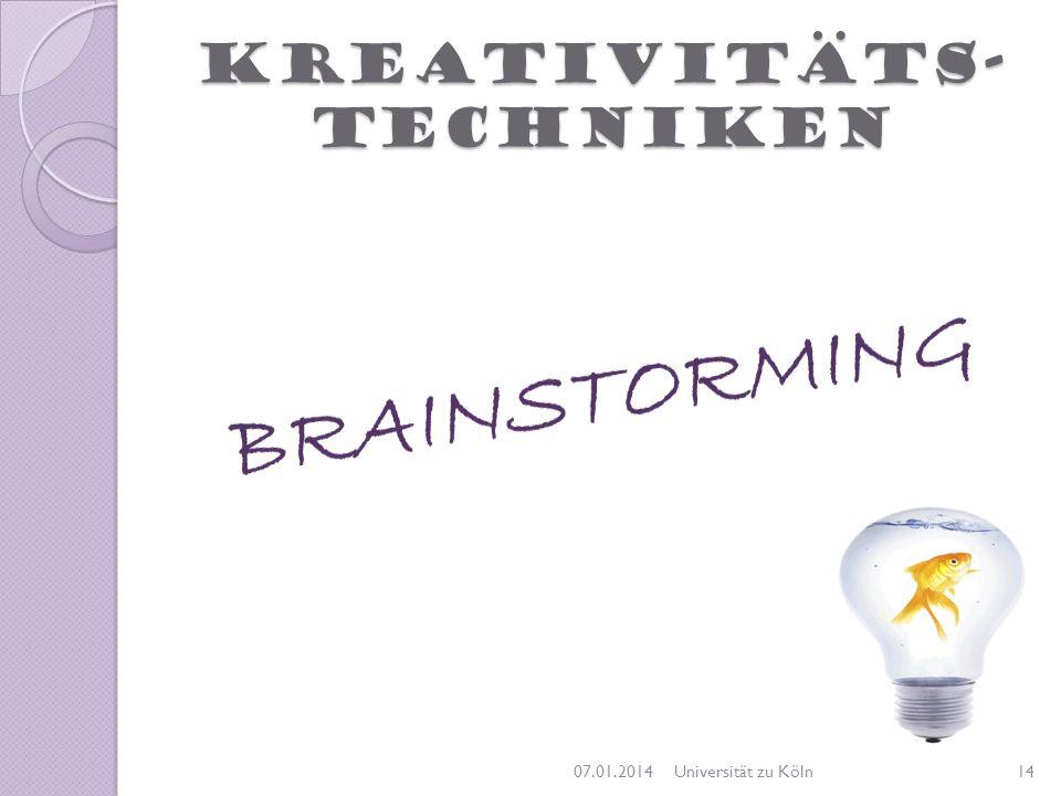 Kreativitäts- techniken 07.01.201414Universität zu Köln