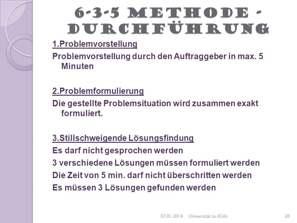 6-3-5 Methode - Durchführung 1.Problemvorstellung Problemvorstellung durch den Auftraggeber in max. 5 Minuten 2.Problemformulierung Die gestellte Prob