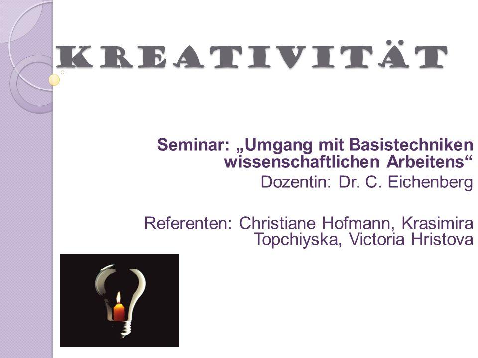 Kreativität Seminar: Umgang mit Basistechniken wissenschaftlichen Arbeitens Dozentin: Dr. C. Eichenberg Referenten: Christiane Hofmann, Krasimira Topc