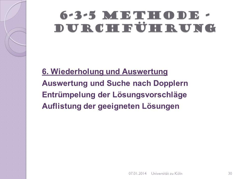 6-3-5 Methode - Durchführung 6. Wiederholung und Auswertung Auswertung und Suche nach Dopplern Entrümpelung der Lösungsvorschläge Auflistung der geeig