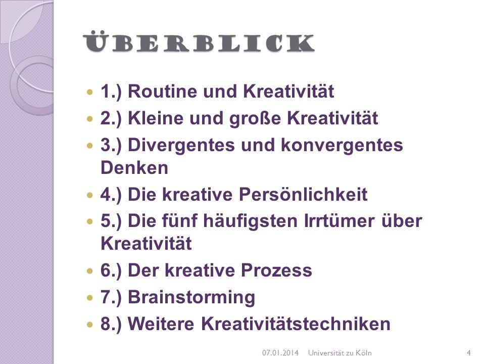 Überblick 1.) Routine und Kreativität 2.) Kleine und große Kreativität 3.) Divergentes und konvergentes Denken 4.) Die kreative Persönlichkeit 5.) Die