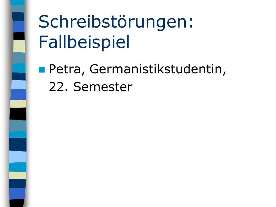 Schreibstörungen: Fallbeispiel Petra, Germanistikstudentin, 22. Semester