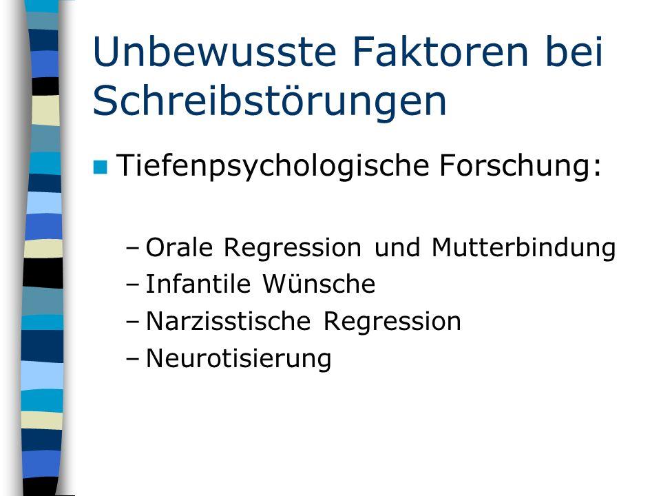 Unbewusste Faktoren bei Schreibstörungen Tiefenpsychologische Forschung: –Orale Regression und Mutterbindung –Infantile Wünsche –Narzisstische Regression –Neurotisierung