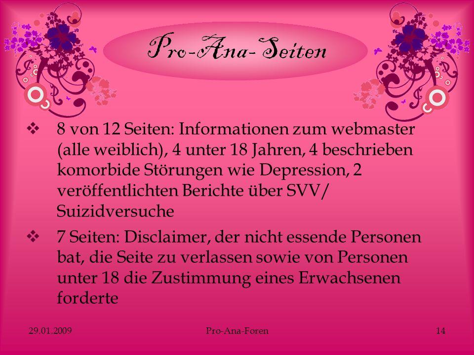 29.01.2009Pro-Ana-Foren14 8 von 12 Seiten: Informationen zum webmaster (alle weiblich), 4 unter 18 Jahren, 4 beschrieben komorbide Störungen wie Depre