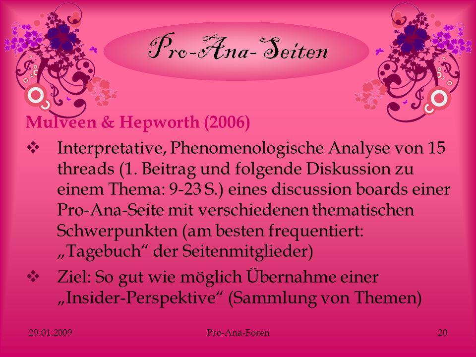 29.01.2009Pro-Ana-Foren20 Mulveen & Hepworth (2006) Interpretative, Phenomenologische Analyse von 15 threads (1. Beitrag und folgende Diskussion zu ei