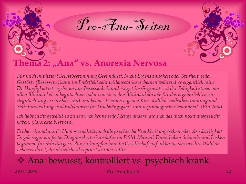 29.01.2009Pro-Ana-Foren22 Thema 2: Ana vs. Anorexia Nervosa Für mich impliziert Selbstbestimmung Gesundheit. Nicht Eigensinnigkeit oder Sturheit, jede