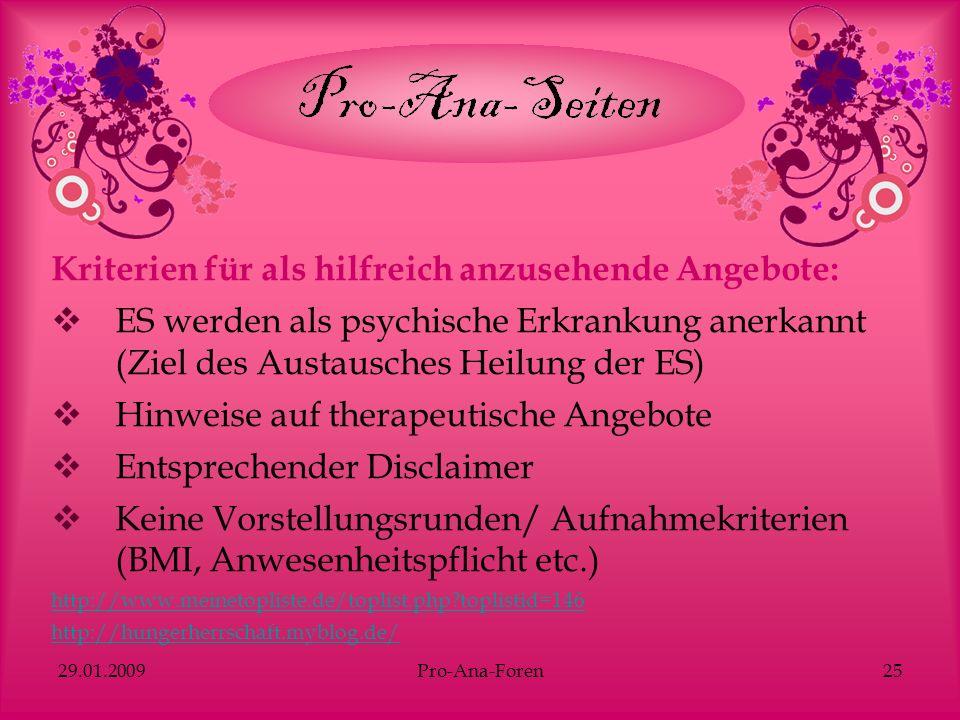 29.01.2009Pro-Ana-Foren25 Kriterien für als hilfreich anzusehende Angebote: ES werden als psychische Erkrankung anerkannt (Ziel des Austausches Heilun