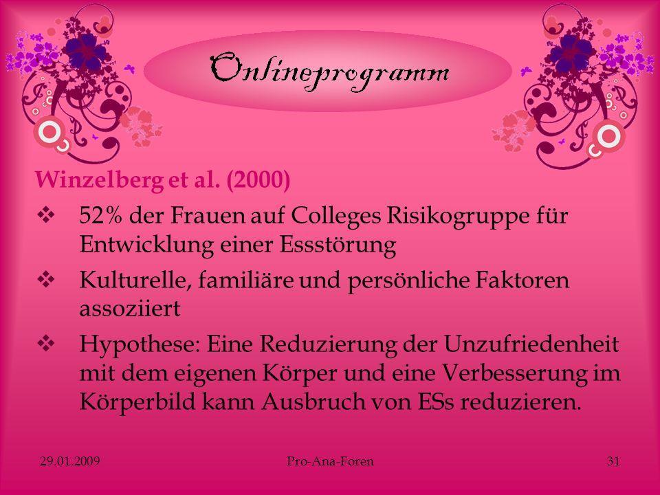 29.01.2009Pro-Ana-Foren31 Winzelberg et al. (2000) 52% der Frauen auf Colleges Risikogruppe für Entwicklung einer Essstörung Kulturelle, familiäre und