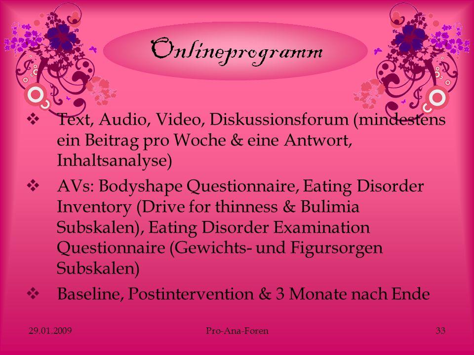 29.01.2009Pro-Ana-Foren33 Text, Audio, Video, Diskussionsforum (mindestens ein Beitrag pro Woche & eine Antwort, Inhaltsanalyse) AVs: Bodyshape Questi