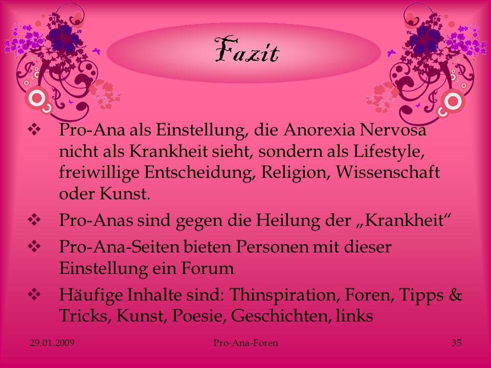 29.01.2009Pro-Ana-Foren35 Pro-Ana als Einstellung, die Anorexia Nervosa nicht als Krankheit sieht, sondern als Lifestyle, freiwillige Entscheidung, Re
