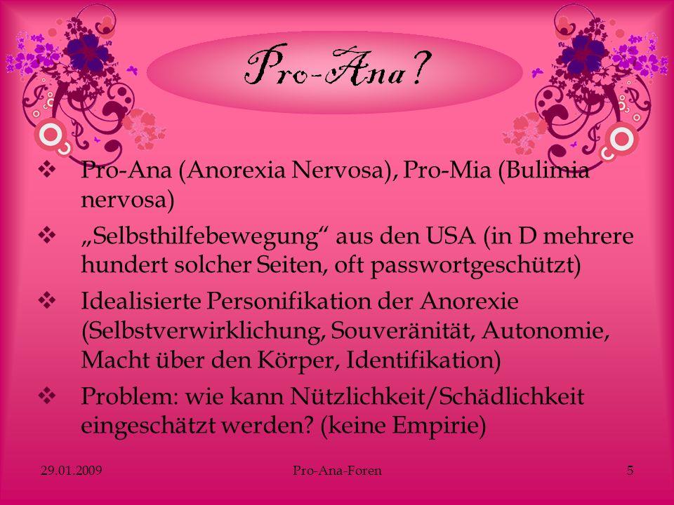 29.01.2009Pro-Ana-Foren5 Pro-Ana (Anorexia Nervosa), Pro-Mia (Bulimia nervosa) Selbsthilfebewegung aus den USA (in D mehrere hundert solcher Seiten, o