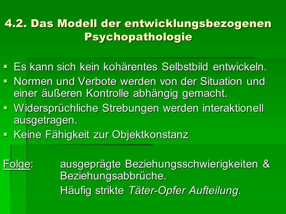 4.2. Das Modell der entwicklungsbezogenen Psychopathologie Es kann sich kein kohärentes Selbstbild entwickeln. Es kann sich kein kohärentes Selbstbild