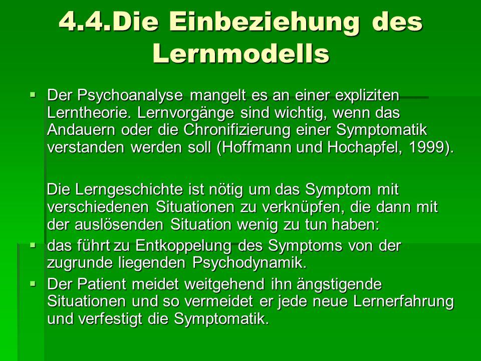 4.4.Die Einbeziehung des Lernmodells Der Psychoanalyse mangelt es an einer expliziten Lerntheorie. Lernvorgänge sind wichtig, wenn das Andauern oder d