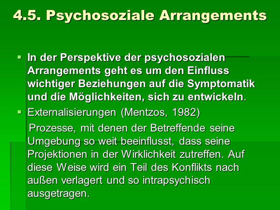 4.5. Psychosoziale Arrangements In der Perspektive der psychosozialen Arrangements geht es um den Einfluss wichtiger Beziehungen auf die Symptomatik u