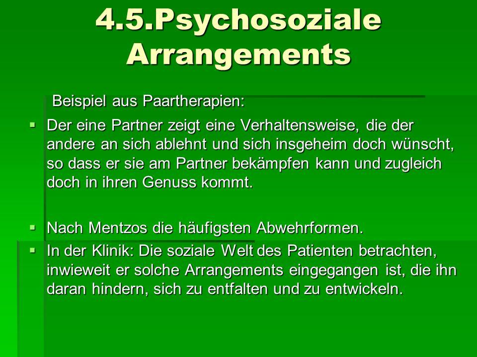 4.5.Psychosoziale Arrangements Beispiel aus Paartherapien: Beispiel aus Paartherapien: Der eine Partner zeigt eine Verhaltensweise, die der andere an