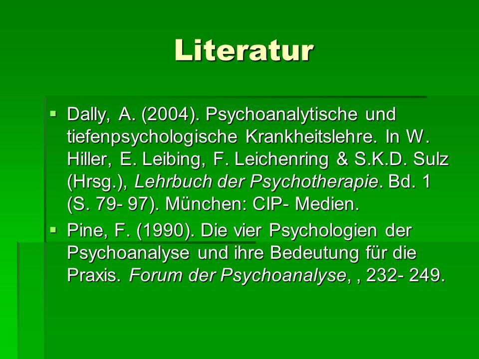 Literatur Dally, A. (2004). Psychoanalytische und tiefenpsychologische Krankheitslehre. In W. Hiller, E. Leibing, F. Leichenring & S.K.D. Sulz (Hrsg.)