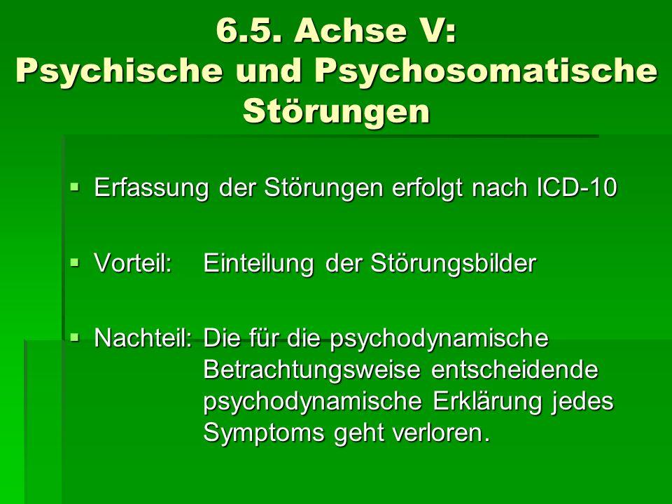 6.5. Achse V: Psychische und Psychosomatische Störungen Erfassung der Störungen erfolgt nach ICD-10 Erfassung der Störungen erfolgt nach ICD-10 Vortei