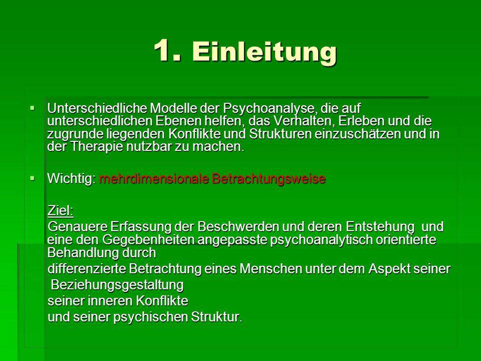 1. Einleitung Unterschiedliche Modelle der Psychoanalyse, die auf unterschiedlichen Ebenen helfen, das Verhalten, Erleben und die zugrunde liegenden K