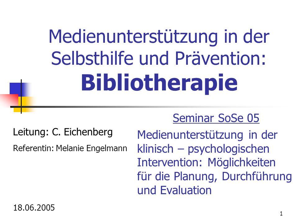 1 Medienunterstützung in der Selbsthilfe und Prävention: Bibliotherapie Seminar SoSe 05 Medienunterstützung in der klinisch – psychologischen Interven