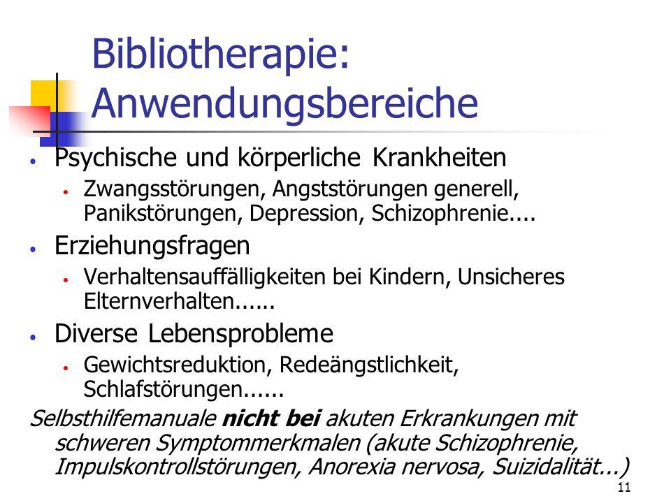 11 Bibliotherapie: Anwendungsbereiche Psychische und körperliche Krankheiten Zwangsstörungen, Angststörungen generell, Panikstörungen, Depression, Sch