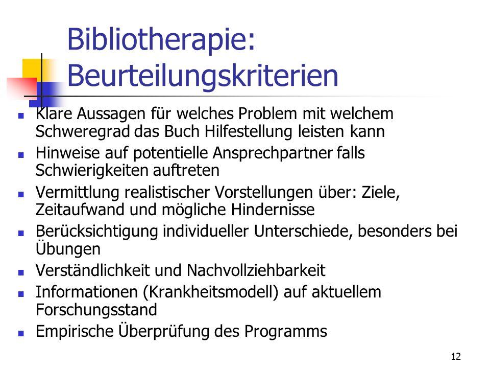 12 Bibliotherapie: Beurteilungskriterien Klare Aussagen für welches Problem mit welchem Schweregrad das Buch Hilfestellung leisten kann Hinweise auf p