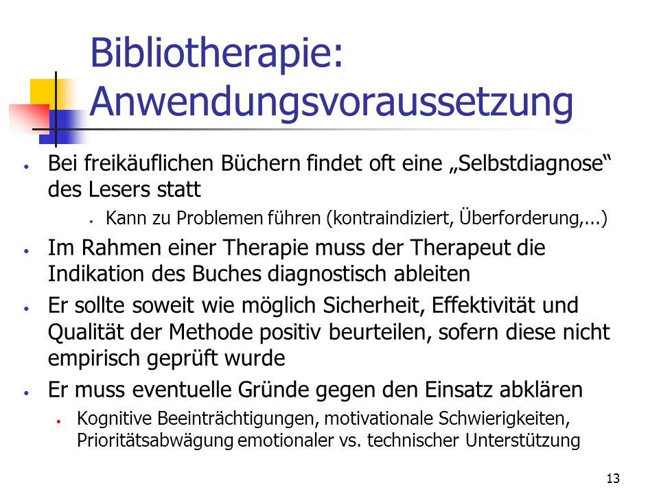 13 Bibliotherapie: Anwendungsvoraussetzung Bei freikäuflichen Büchern findet oft eine Selbstdiagnose des Lesers statt Kann zu Problemen führen (kontra