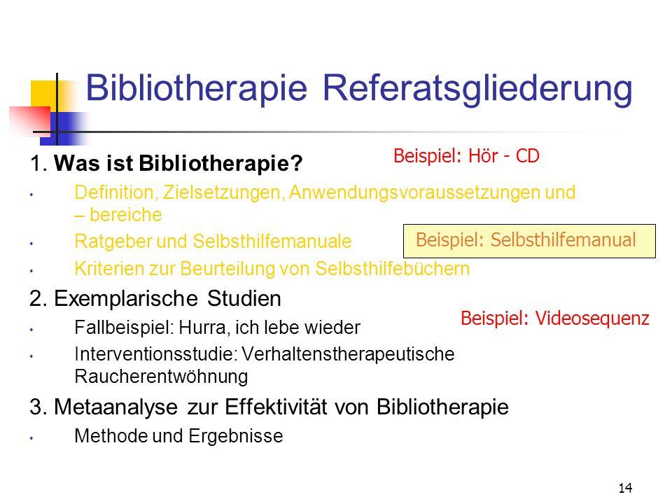 14 Bibliotherapie Referatsgliederung 1. Was ist Bibliotherapie? Definition, Zielsetzungen, Anwendungsvoraussetzungen und – bereiche Ratgeber und Selbs