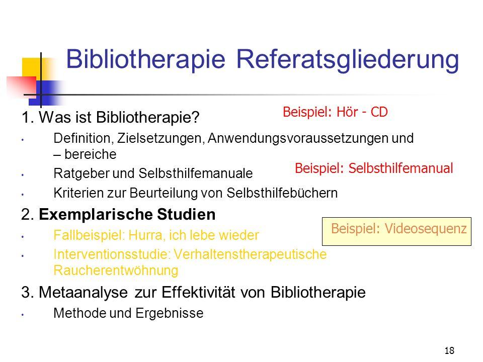 18 Bibliotherapie Referatsgliederung 1. Was ist Bibliotherapie? Definition, Zielsetzungen, Anwendungsvoraussetzungen und – bereiche Ratgeber und Selbs
