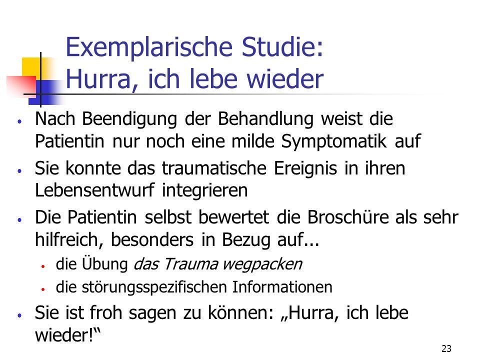 23 Exemplarische Studie: Hurra, ich lebe wieder Nach Beendigung der Behandlung weist die Patientin nur noch eine milde Symptomatik auf Sie konnte das