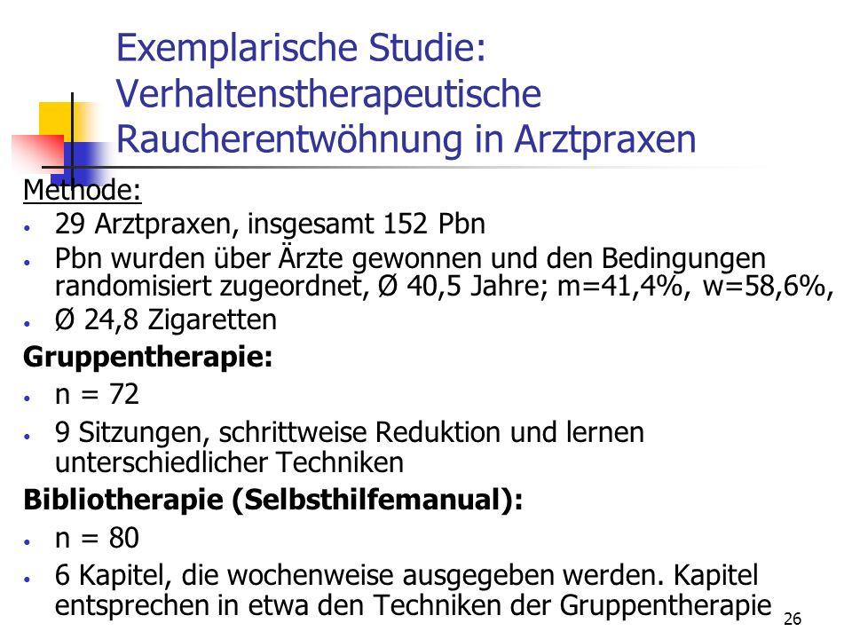 26 Exemplarische Studie: Verhaltenstherapeutische Raucherentwöhnung in Arztpraxen Methode: 29 Arztpraxen, insgesamt 152 Pbn Pbn wurden über Ärzte gewo